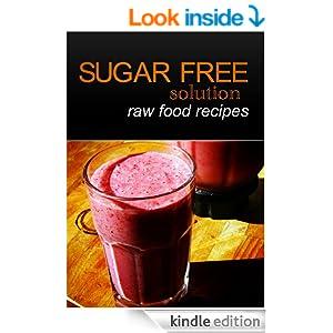 Sugar-Free Solution - Raw Food recipes [Kindle Edition]
