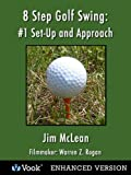 8 Step Golf Swing 1 Set-Up and Approach