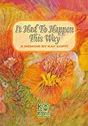 It Had To Happen This Way: A Memoir by Kay Kopit - 51UA3SwHRxL - It Had To Happen This Way: A Memoir by Kay Kopit