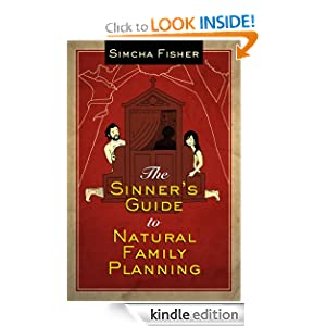 The Sinner's Guide to Natural Famiily Planning by Simcha Fisher