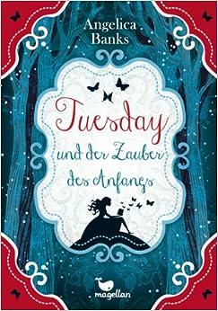 Tuesday und der Zauber des Anfangs (Angelica Banks)