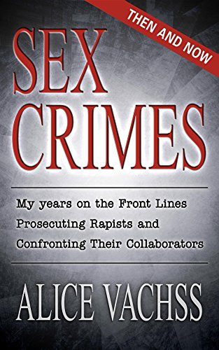 Sex Crimes: Then and Now: My Years on the Front Lines Prosecuting Rapists and Confronting Their Collaborators