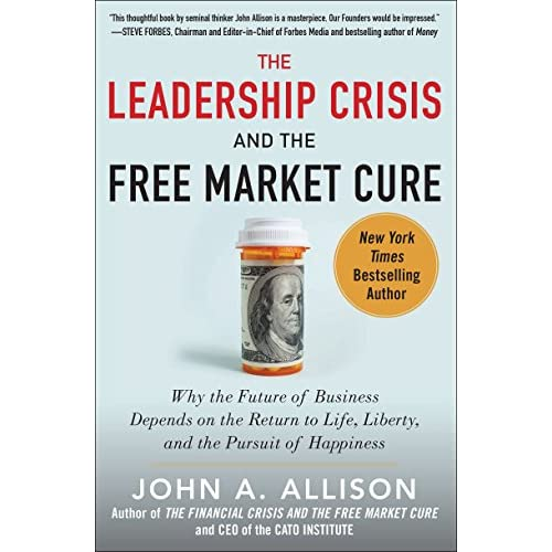 The Leadership Crisis and the Free Market Cure: Why the Future of Business Depen