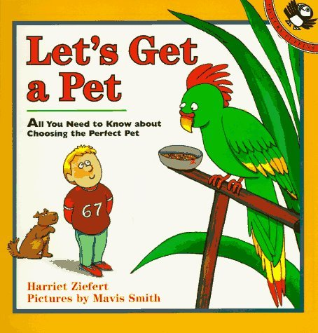 Let's Get a Pet: All You Need to Know about Choosing the Perfect Pet by Ziefert Harriet (1996-03-01) Paperback
