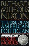 Richard Milhous Nixon: The Rise of an American Politician