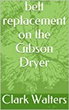 belt replacement on the Gibson Dryer (English Edition)