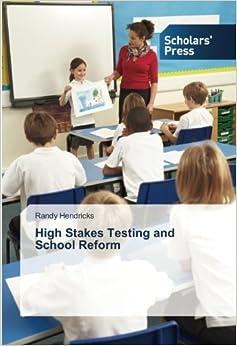 High Stakes Testing and School Reform: Randy Hendricks