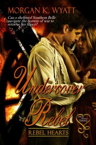 Book: Undercover Rebel by Morgan K. Wyatt