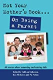 Not Your Mother's Book . . . On Being a Parent