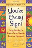 You're Every Sign!: Using Astrology's Keys to Create Success, Love and Happiness