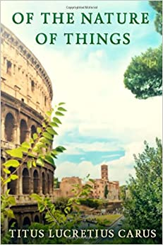 T. Lucretius Carus, Of the nature of things, in six books