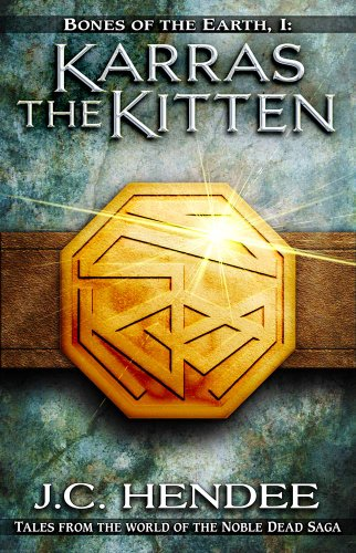 Book: Bones of the Earth, I - Karras the Kitten (Tales from the world of the Noble Dead Saga) by J.C. Hendee