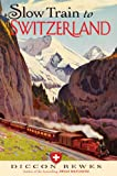 Slow Train to Switzerland: 1 Tour, Two Trips, 150 Years and a World of Change Apart - ebook