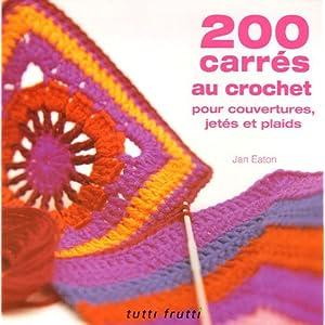 200 carrés au crochet : Pour couvertures, jetés et plaids