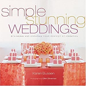 Simple Stunning Weddings: Designing and Creating Your Perfect Celebration (Hardcover) by Karen Bussen