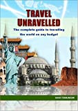 Travel Unravelled: The Complete Guide to Travel on a Budget