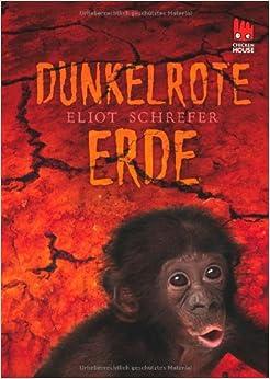 Dunkelrote Erde ( Eliot Schrefer)