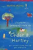 L\'histoire (presque) vraie de Cedar B. Hartley qui voulait vivre une vie peu ordinaire par Martine Murray