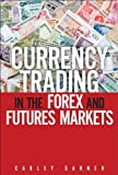 Currency Trading in the Forex and Futures Markets [Hardcover] [2012] (Author) Carley Garner