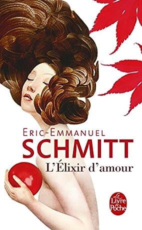 élixir d'amour - Eric-Emmanuel Schmitt - Babelio