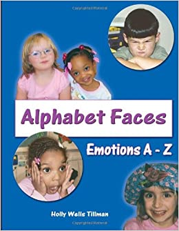 Alphabet Faces - Emotions from A to Z: Holly Wells Tillman