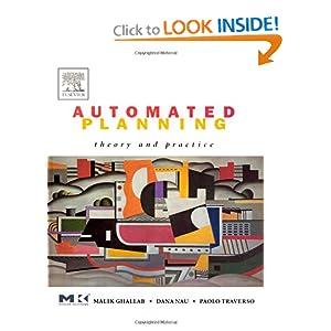 Automated Planning: Theory & Practice Dana Nau, Malik Ghallab, Paolo Traverso