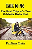 Talk to Me: The Road Trips of a Teenage Celebrity Radio Host