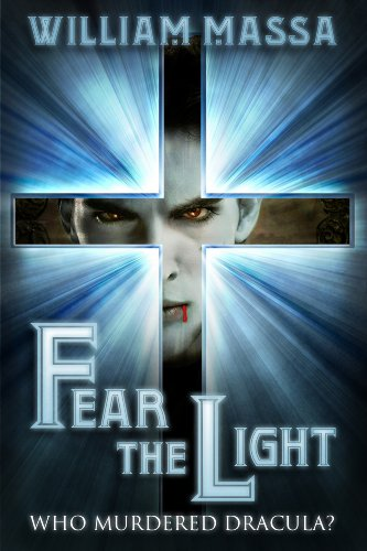 He Rules The Darkness. His Deeds Are Legend. His Name is… Dracula. William Massa's FEAR THE LIGHT – WHO MURDERED DRACULA? Special Introductory Price $0.99 For a Limited Time