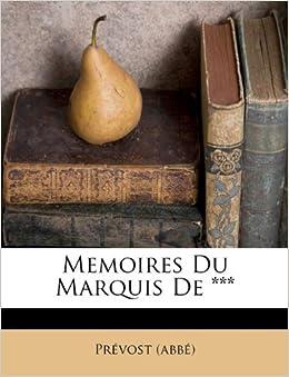 Memoires Du Marquis De *** (French Edition): Prévost (abbé