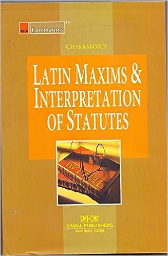 Latin Maxims & Interpretation Of Statutes by Chakraborty- 2017 Edition