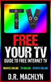Free Your TV: A Guide to Free Internet TV! Movies online, TV online, Sports online