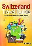 Switzerland Travel Guide: Comprehensive 5 day trip organizing, Switzerland Europe Travel 2016