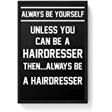 PosterGuy Framed Posters (8X12 Inch) - Always Be Your Self, Unless You Are A Hairdresser | Designed By: PosterGuy