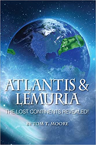 Atlantis & Lemuria: The Lost Continents Revealed! by Tom T. Moore
