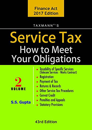 Service Tax How to Meet your Obligations - 43rd Editon 2017 - Finance Act 2017- SS Gupta