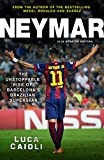 Neymar - 2016 Updated Edition: The Unstoppable Rise of Barcelona's Brazilian Superstar