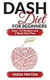 Dash Diet: Dash Diet For Beginners: Easy 123 Recipes and 2 Weeks Diet Plan (Dash Diet for Weight loss and for a Heart Healthy, Dash Diet Cookbook, Dash Diet Recipes)