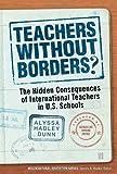 Teachers Without Borders? The Hidden Consequences of International Teachers in U.S. Schools (Multicultural Education) (Multicultural Education Series)