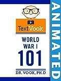 World War I 101 The Animated TextVook