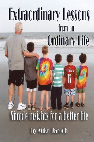 Book: Extraordinary Lessons From an Ordinary Life - Simple Insights for a Better Life by Mike Jaroch