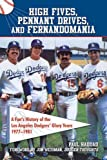 High Fives, Pennant Drives, and Fernandomania: A Fan's History of the Los Angeles Dodgers' Glory Years (1977-1981)