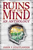 Ruins of the Mind: An Anthology