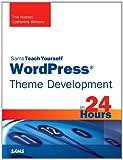 Sams Teach Yourself WordPress Theme Development in 24 Hours (Sams Teach Yourself -- Hours)