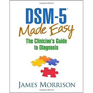 Learn more about the book, DSM-5 Made Easy: The Clinician's Guide to Diagnosis