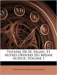 Théatre De M. Fagan, Et Autres Oeuvres Du Mesme Auteur