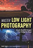 Master Low Light Photography: Create Beautiful Images from Twilight to Dawn