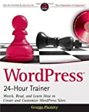 WordPress 24-Hour Trainer: Watch, Read, and Learn How to Create and Customize WordPress Sites (Book & DVD)