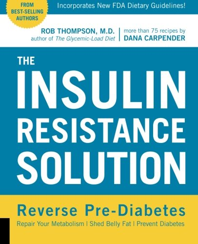 The Insulin Resistance Solution: Reverse Pre-Diabetes, Repair Your Metabolism, Shed Belly Fat, and Prevent Diabetes - with more than 75...