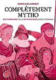 Complètement mytho - Dieux et déesses de la mythologie par Annie Colognat-Barès