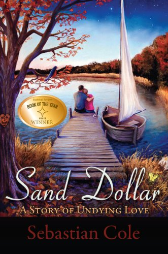 285 Rave Reviews And Just 99 Cents While This Deal is on, But The Kindle Countdown Deal Clock is Ticking!  Sebastian Cole's Award Winning Sand Dollar: A Story of Undying Love